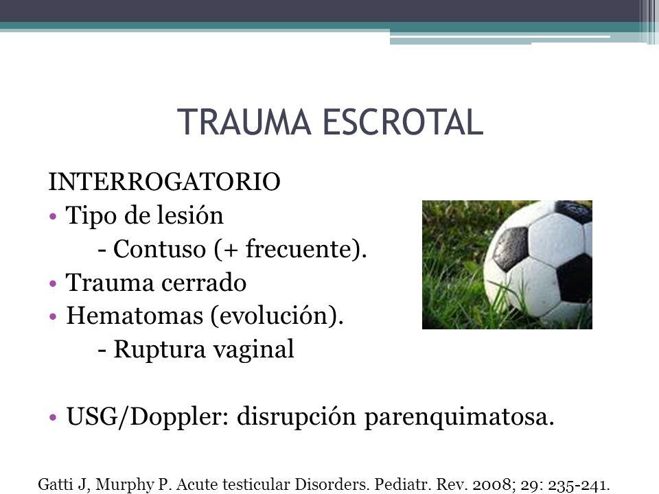 TRAUMA ESCROTAL INTERROGATORIO Tipo de lesión - Contuso (+ frecuente). Trauma cerrado Hematomas (evolución). - Ruptura vaginal USG/Doppler: disrupción