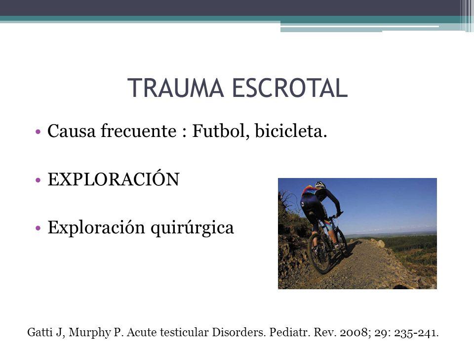 TRAUMA ESCROTAL Causa frecuente : Futbol, bicicleta. EXPLORACIÓN Exploración quirúrgica Gatti J, Murphy P. Acute testicular Disorders. Pediatr. Rev. 2
