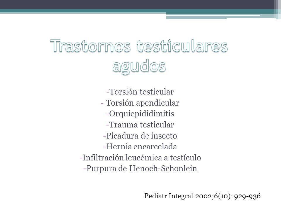 -Torsión testicular - Torsión apendicular -Orquiepididimitis -Trauma testicular -Picadura de insecto -Hernia encarcelada -Infiltración leucémica a tes