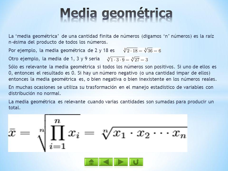 La media geométrica de una cantidad finita de números (digamos n números) es la raíz n-ésima del producto de todos los números. Por ejemplo, la media