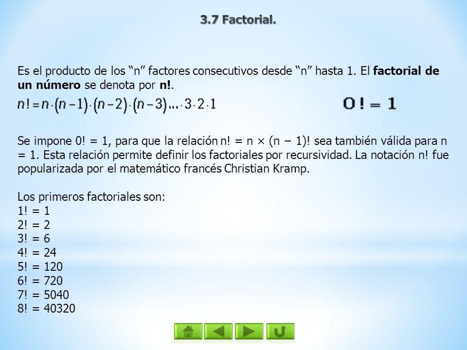 Es el producto de los n factores consecutivos desde n hasta 1. El factorial de un número se denota por n!. Se impone 0! = 1, para que la relación n! =