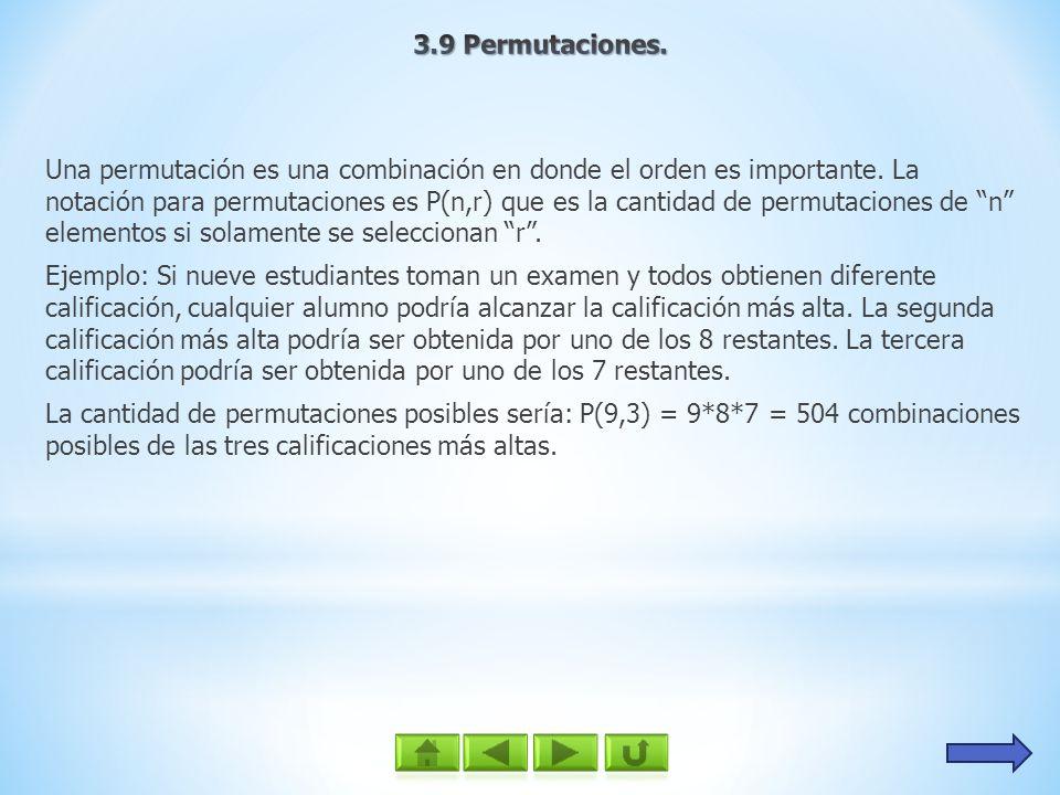 Una permutación es una combinación en donde el orden es importante. La notación para permutaciones es P(n,r) que es la cantidad de permutaciones de n