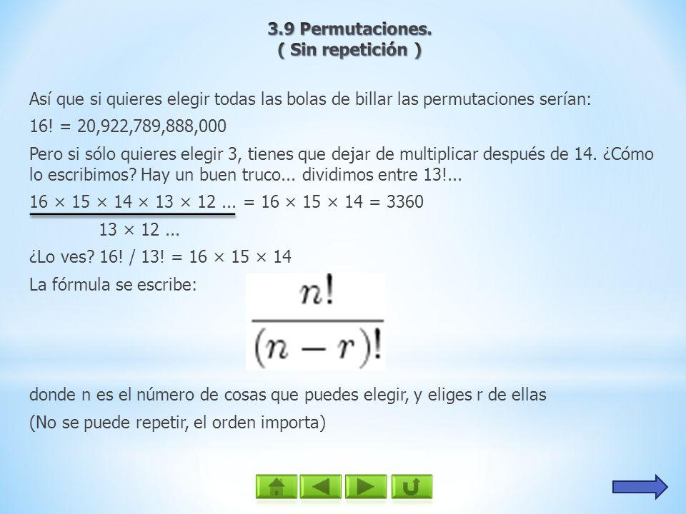 Así que si quieres elegir todas las bolas de billar las permutaciones serían: 16! = 20,922,789,888,000 Pero si sólo quieres elegir 3, tienes que dejar