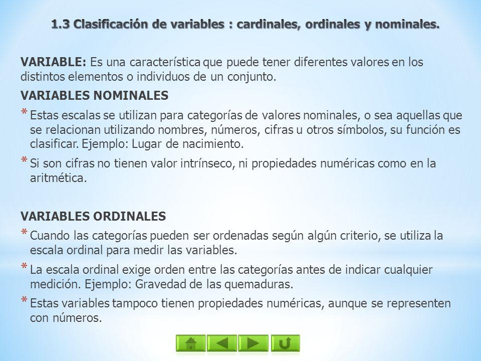VARIABLE: Es una característica que puede tener diferentes valores en los distintos elementos o individuos de un conjunto. VARIABLES NOMINALES * Estas