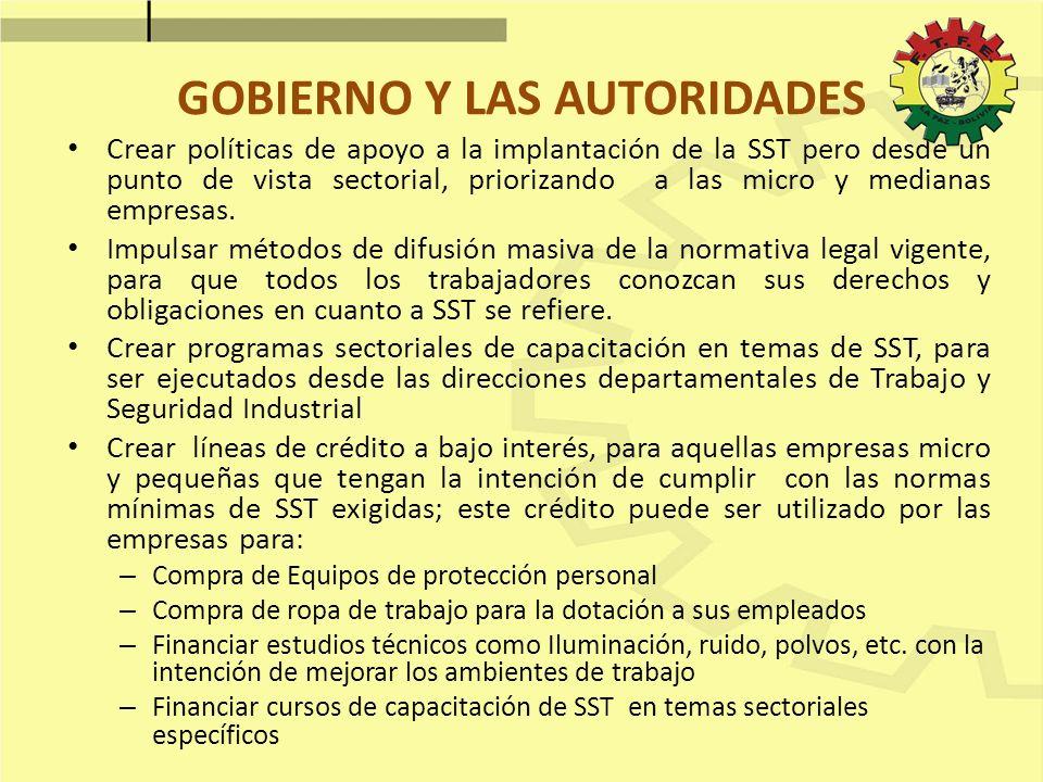 GOBIERNO Y LAS AUTORIDADES Crear políticas de apoyo a la implantación de la SST pero desde un punto de vista sectorial, priorizando a las micro y medi