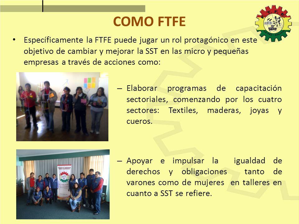 COMO FTFE Específicamente la FTFE puede jugar un rol protagónico en este objetivo de cambiar y mejorar la SST en las micro y pequeñas empresas a travé