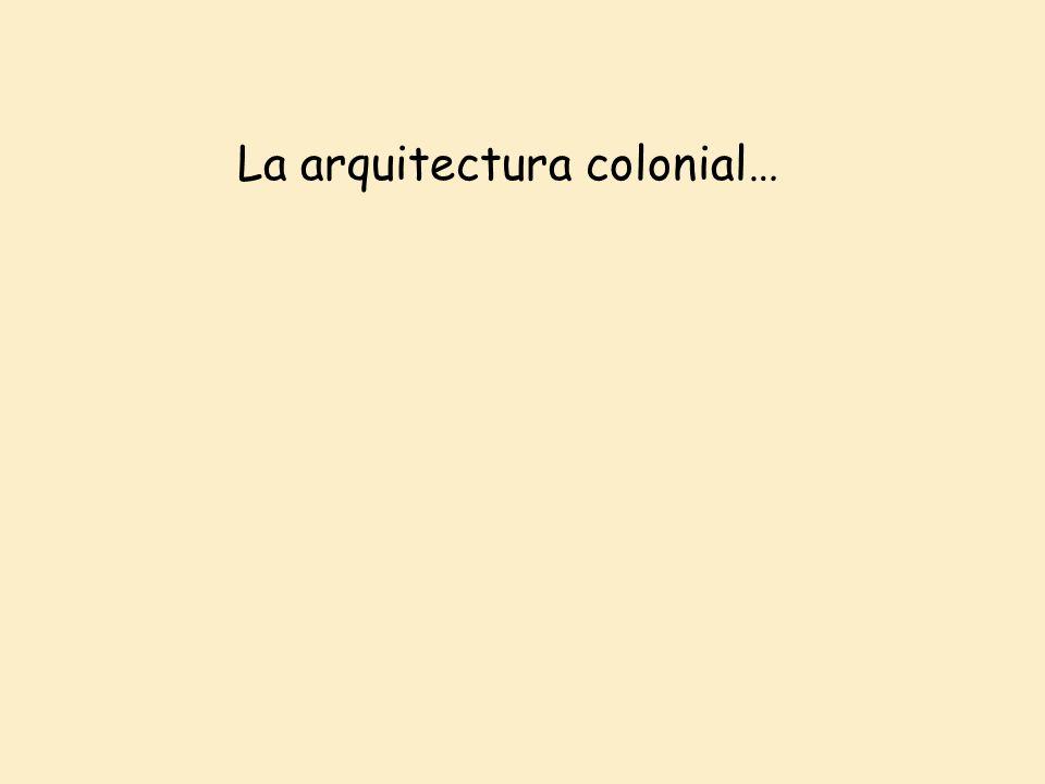 La arquitectura colonial…