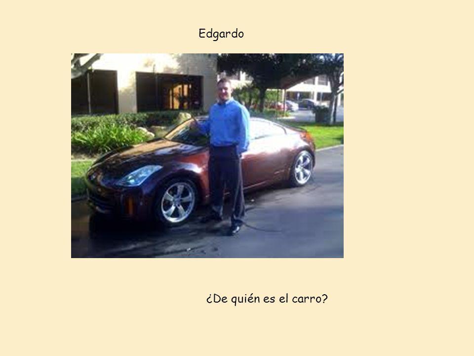 Edgardo ¿De quién es el carro?
