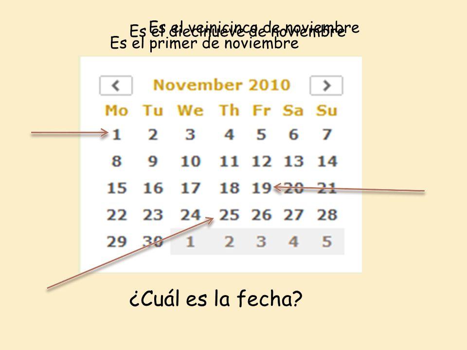 ¿Cuál es la fecha? Es el primer de noviembre Es el diecinueve de noviembre Es el veinicinco de noviembre