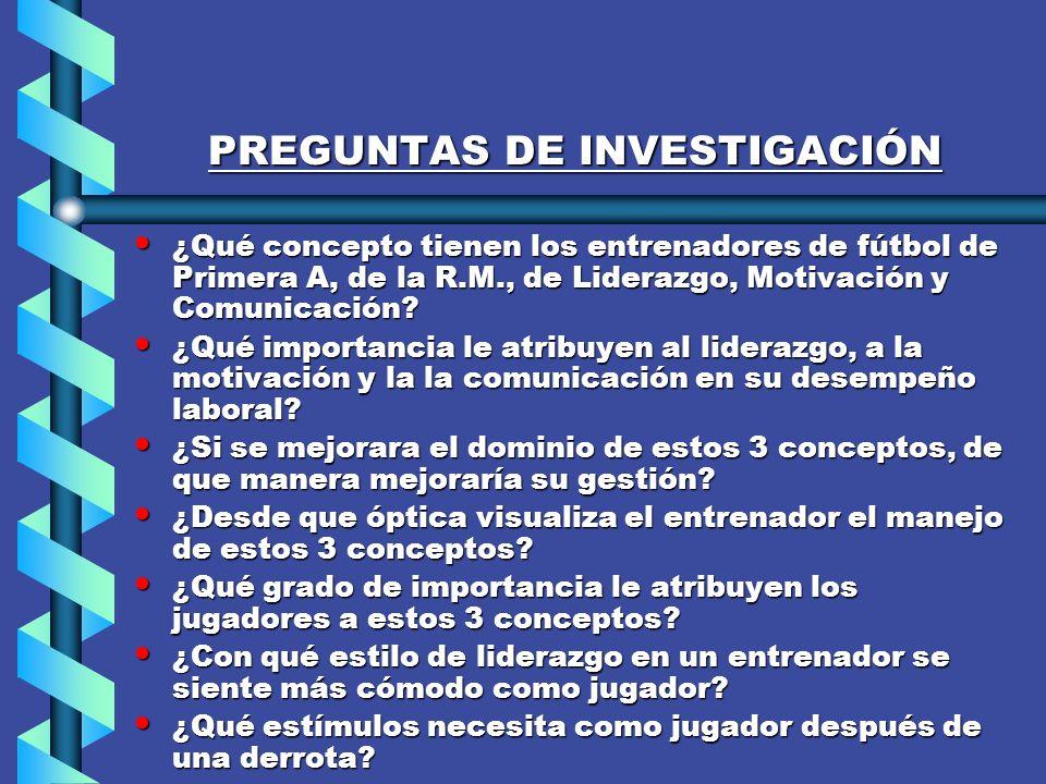 PROPÓSITO DE LA INVESTIGACIÓN PROPÓSITO DE LA INVESTIGACIÓN DETERMINAR EL GRADO DE COMPETENCIA EN LOS TEMAS DE LIDERAZGO, MOTIVACIÓN Y COMUNICACIÓN, QUE TIENEN LOS ENTRENADORES DE FÚTBOL QUE DIRIGEN EN EL CAMPEONATO DE FÚTBOL CHILENO DE PRIMERA A, EN LOS EQUIPOS DE LA R.M.