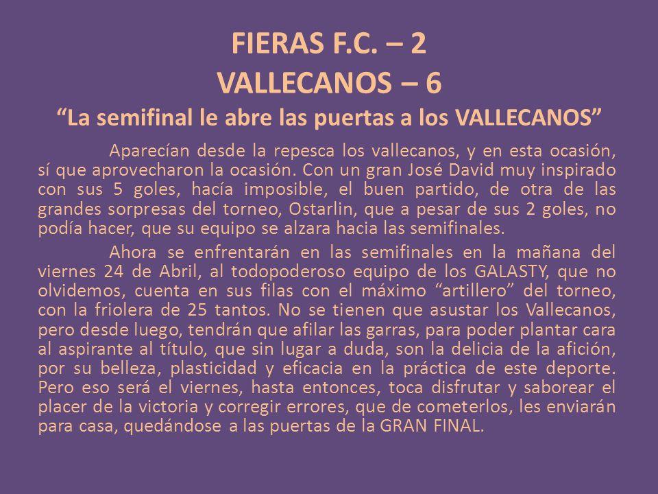 FIERAS F.C. – 2 VALLECANOS – 6 La semifinal le abre las puertas a los VALLECANOS Aparecían desde la repesca los vallecanos, y en esta ocasión, sí que
