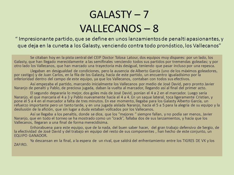 GALASTY – 7 VALLECANOS – 8 Impresionante partido, que se define en unos lanzamientos de penalti apasionantes, y que deja en la cuneta a los Galasty, v