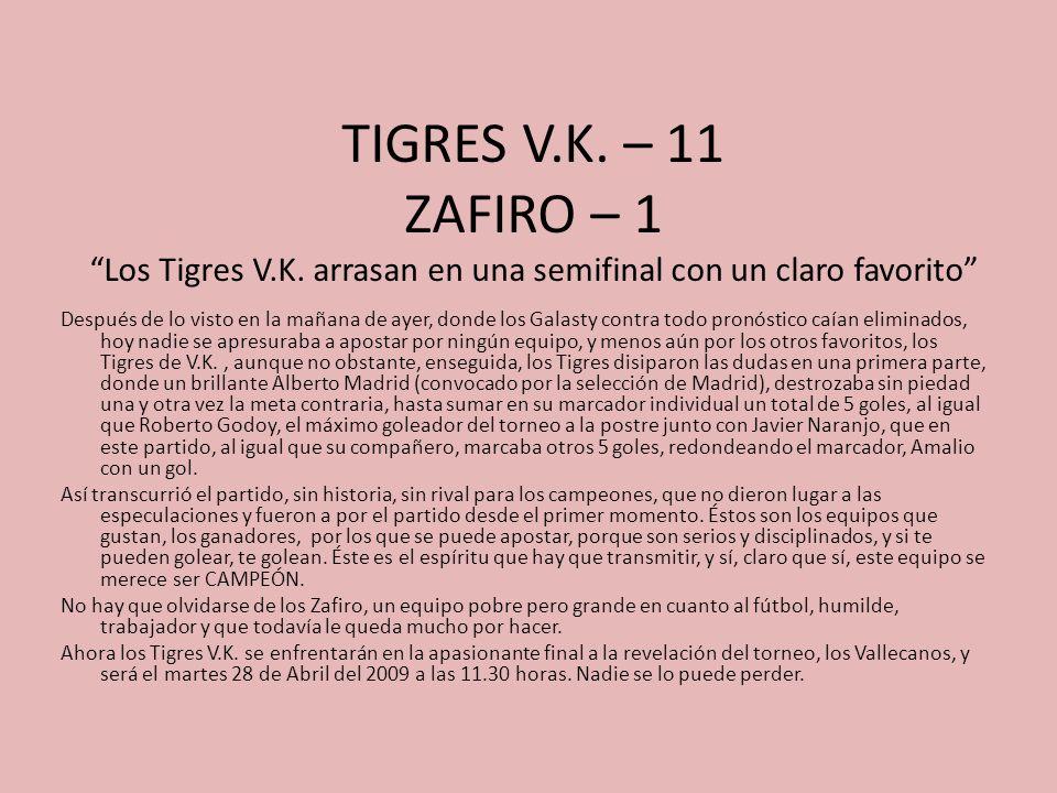 TIGRES V.K. – 11 ZAFIRO – 1 Los Tigres V.K. arrasan en una semifinal con un claro favorito Después de lo visto en la mañana de ayer, donde los Galasty