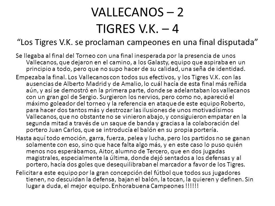 VALLECANOS – 2 TIGRES V.K. – 4 Los Tigres V.K. se proclaman campeones en una final disputada Se llegaba al final del Torneo con una final inesperada p
