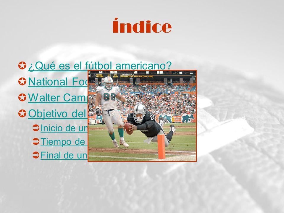 Índice ¿Qué es el fútbol americano? National Football League (NFL) Walter Camp Objetivo del Juego Inicio de un Partido Tiempo de Juego Final de un Par