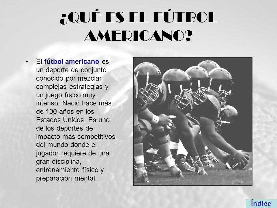 ¿QUÉ ES EL FÚTBOL AMERICANO? El fútbol americano es un deporte de conjunto conocido por mezclar complejas estrategias y un juego físico muy intenso. N
