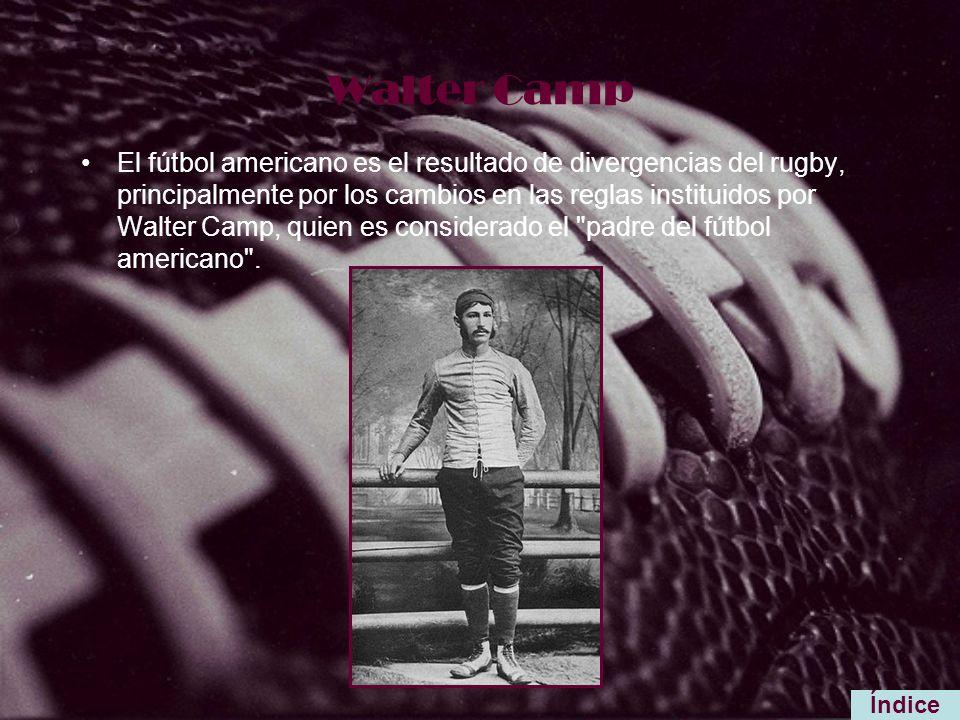 Walter Camp El fútbol americano es el resultado de divergencias del rugby, principalmente por los cambios en las reglas instituidos por Walter Camp, q