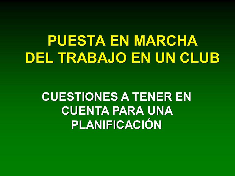 PUESTA EN MARCHA DEL TRABAJO EN UN CLUB CUESTIONES A TENER EN CUENTA PARA UNA PLANIFICACIÓN