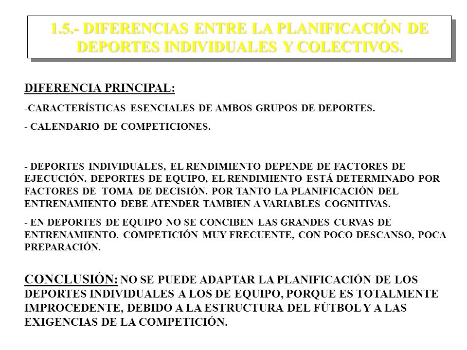 1.5.- DIFERENCIAS ENTRE LA PLANIFICACIÓN DE DEPORTES INDIVIDUALES Y COLECTIVOS.