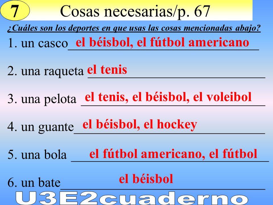 Cosas necesarias/p. 67 1. un casco____________________________ 2. una raqueta __________________________ 3. una pelota ___________________________ 4.