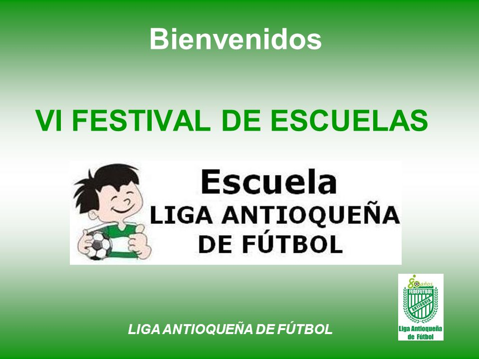 VI FESTIVAL DE ESCUELAS LIGA ANTIOQUEÑA DE FÚTBOL Bienvenidos