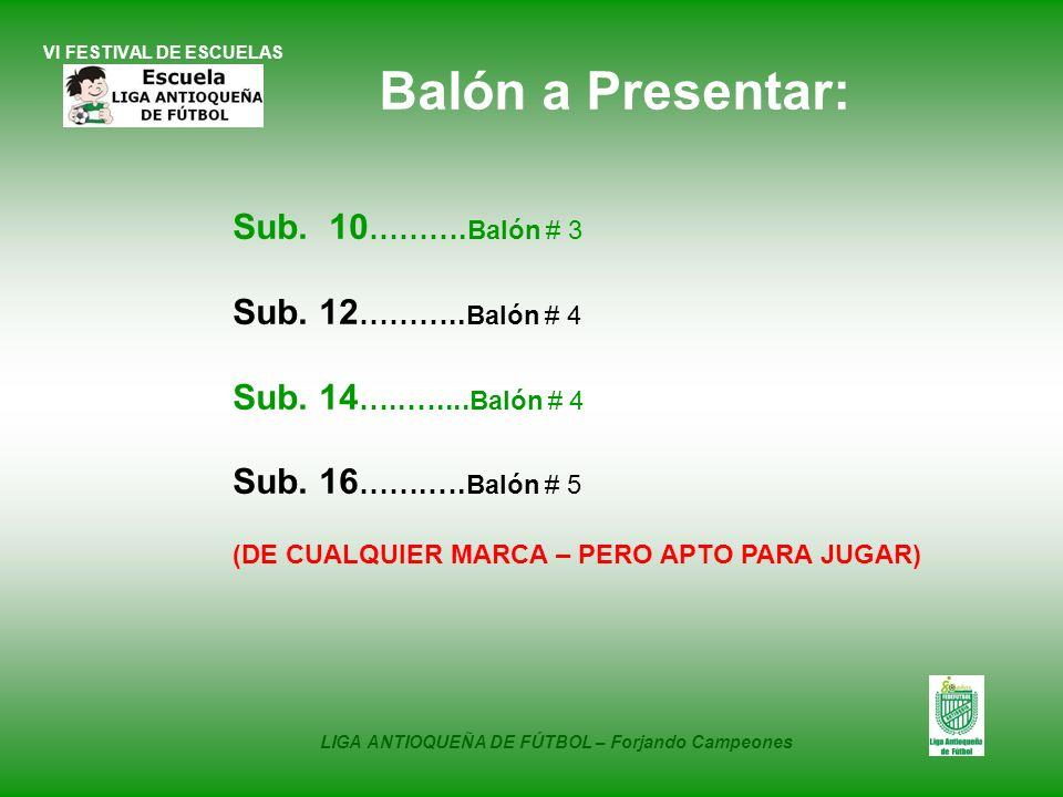 VI FESTIVAL DE ESCUELAS Sub. 10 ………. Balón # 3 Sub. 12 ……….. Balón # 4 Sub. 14 …..….... Balón # 4 Sub. 16 …….…. Balón # 5 (DE CUALQUIER MARCA – PERO A