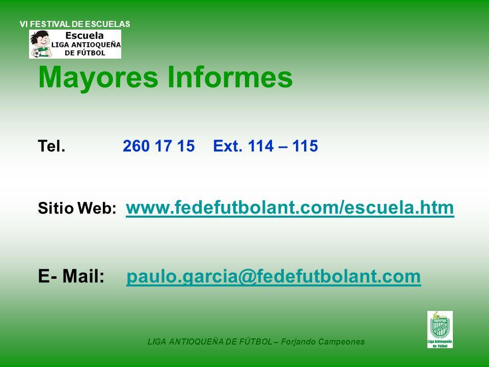VI FESTIVAL DE ESCUELAS Mayores Informes Tel. 260 17 15 Ext. 114 – 115 Sitio Web: www.fedefutbolant.com/escuela.htm E- Mail: paulo.garcia@fedefutbolan