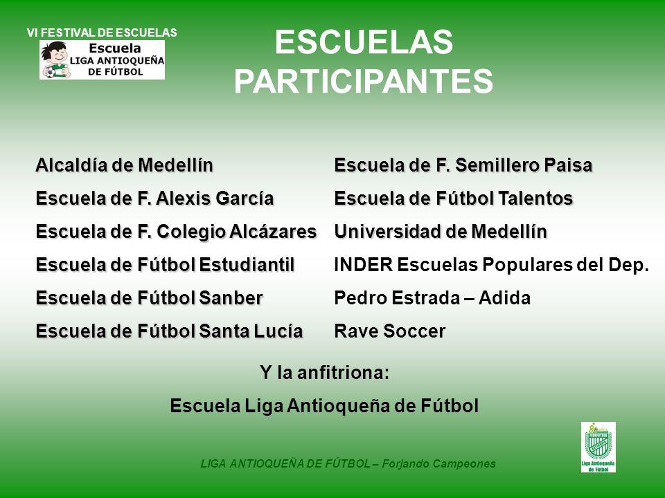VI FESTIVAL DE ESCUELAS Alcaldía de Medellín Escuela de F. Alexis García Escuela de F. Colegio Alcázares Escuela de Fútbol Estudiantil Escuela de Fútb