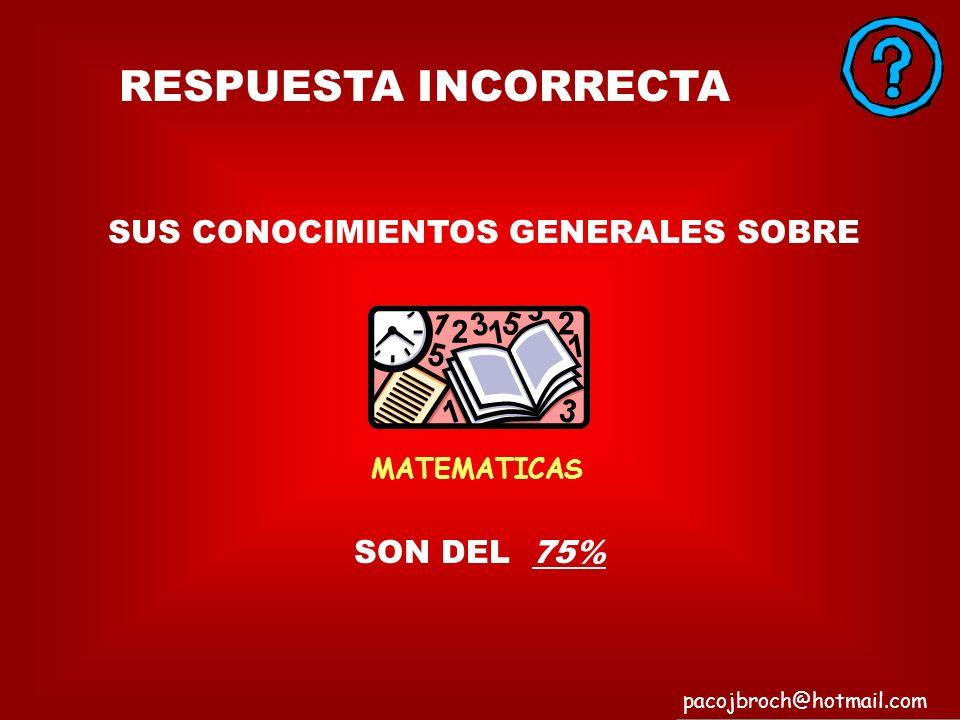 ¡¡ ENHORABUENA !! SON DEL 100% pacojbroch@hotmail.com SUS CONOCIMIENTOS GENERALES SOBRE FUTBOL