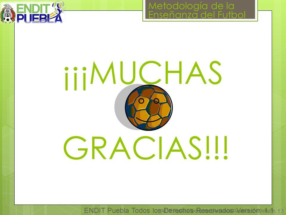 Metodología de la Enseñanza del Futbol ENDIT Puebla Todos los Derechos Reservados Versión: 1.1 ¡¡¡MUCHAS GRACIAS!!!