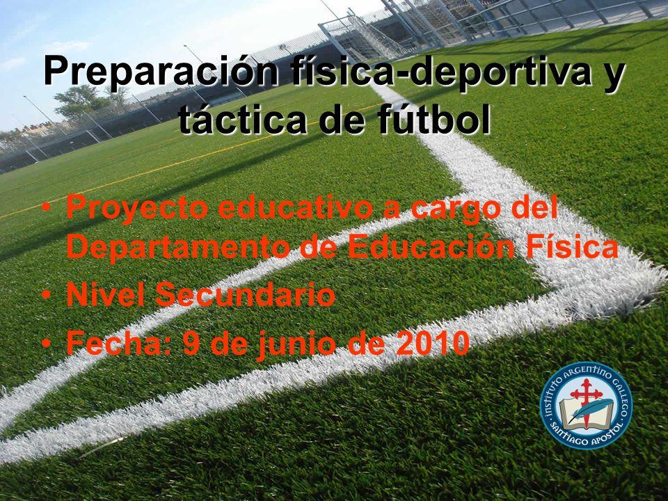 Preparación física-deportiva y táctica de fútbol Proyecto educativo a cargo del Departamento de Educación Física Nivel Secundario Fecha: 9 de junio de