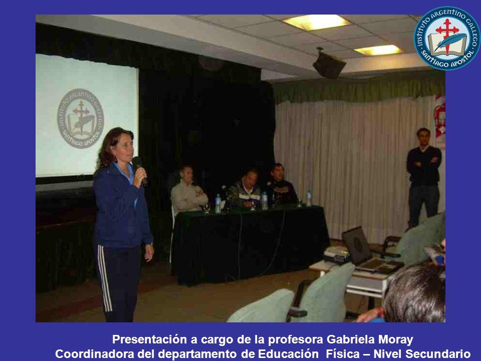 Presentación a cargo de la profesora Gabriela Moray Coordinadora del departamento de Educación Física – Nivel Secundario