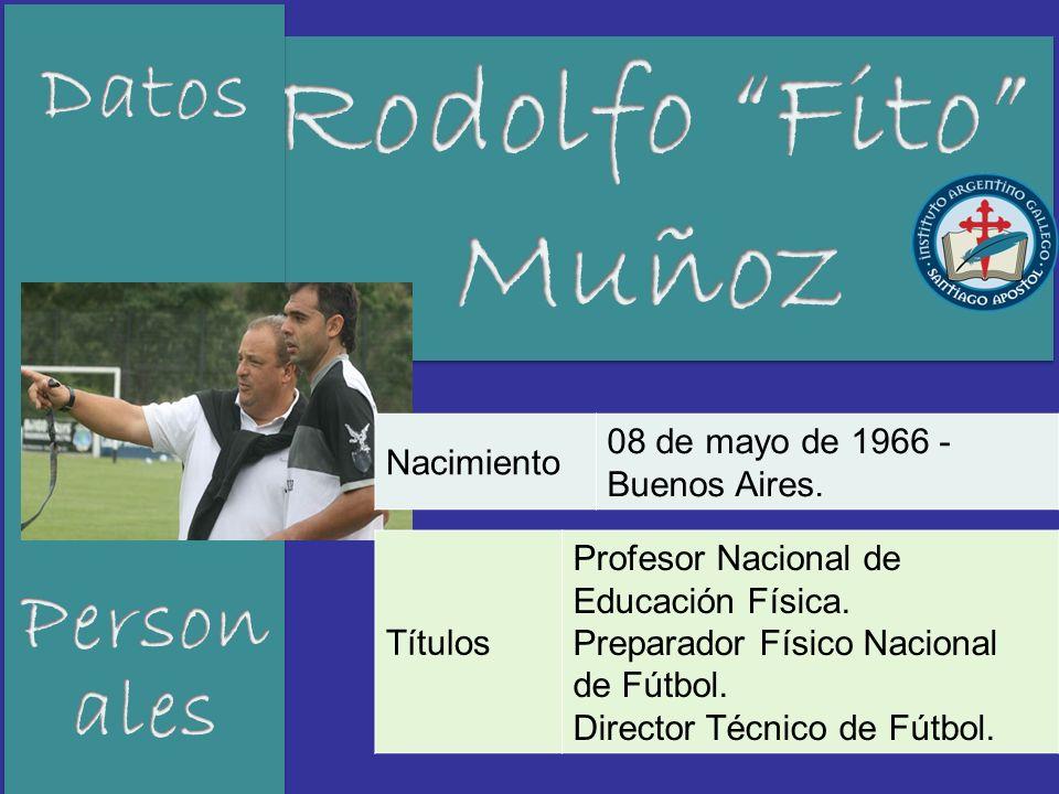 Nacimiento 08 de mayo de 1966 - Buenos Aires. Títulos Profesor Nacional de Educación Física. Preparador Físico Nacional de Fútbol. Director Técnico de
