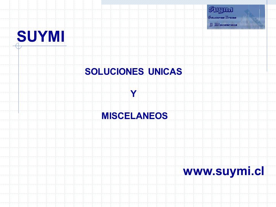 SOLUCIONES UNICAS Y MISCELANEOS SUYMI www.suymi.cl