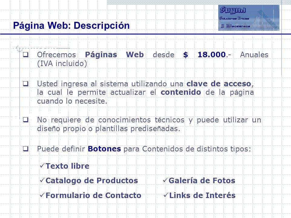 Objetivos Beneficios Página Web: Descripción Ofrecemos Páginas Web desde $ 18.000.- Anuales (IVA incluido) No requiere de conocimientos t é cnicos y p