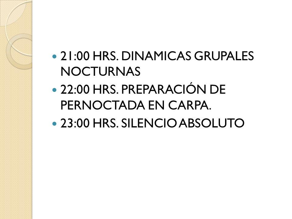 21:00 HRS. DINAMICAS GRUPALES NOCTURNAS 22:00 HRS. PREPARACIÓN DE PERNOCTADA EN CARPA. 23:00 HRS. SILENCIO ABSOLUTO
