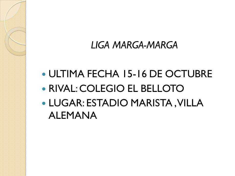 LIGA MARGA-MARGA ULTIMA FECHA 15-16 DE OCTUBRE RIVAL: COLEGIO EL BELLOTO LUGAR: ESTADIO MARISTA, VILLA ALEMANA