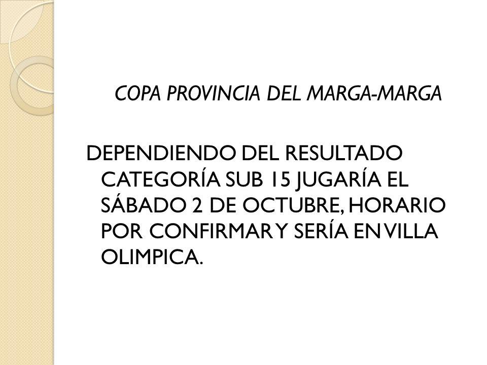 COPA PROVINCIA DEL MARGA-MARGA DEPENDIENDO DEL RESULTADO CATEGORÍA SUB 15 JUGARÍA EL SÁBADO 2 DE OCTUBRE, HORARIO POR CONFIRMAR Y SERÍA EN VILLA OLIMP