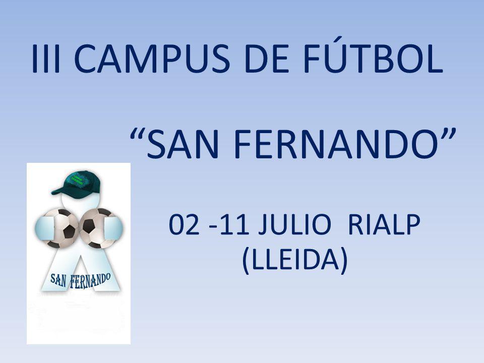 III CAMPUS DE FÚTBOL SAN FERNANDO 02 -11 JULIO RIALP (LLEIDA)
