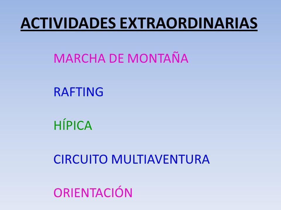 ACTIVIDADES EXTRAORDINARIAS MARCHA DE MONTAÑA RAFTING HÍPICA CIRCUITO MULTIAVENTURA ORIENTACIÓN
