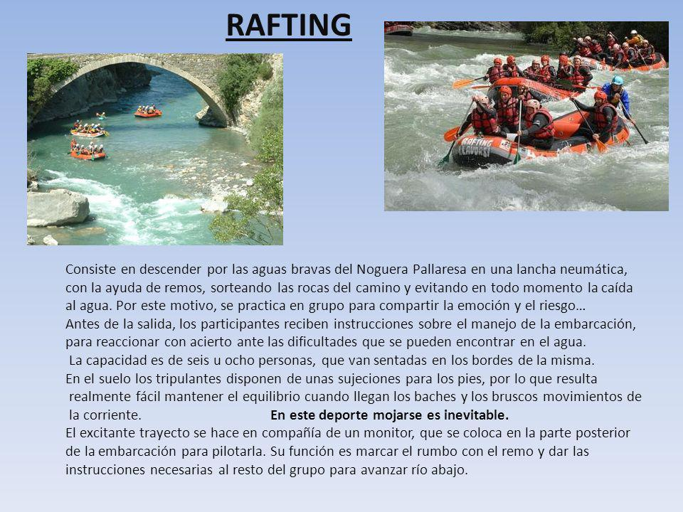 RAFTING Consiste en descender por las aguas bravas del Noguera Pallaresa en una lancha neumática, con la ayuda de remos, sorteando las rocas del camin