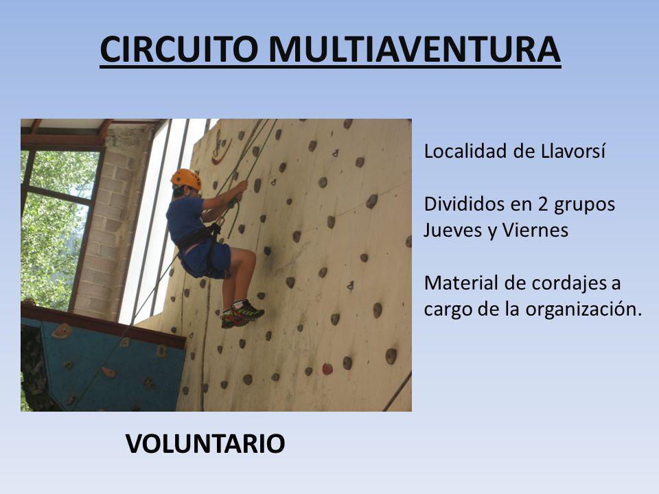 CIRCUITO MULTIAVENTURA Localidad de Llavorsí Divididos en 2 grupos Jueves y Viernes Material de cordajes a cargo de la organización. VOLUNTARIO