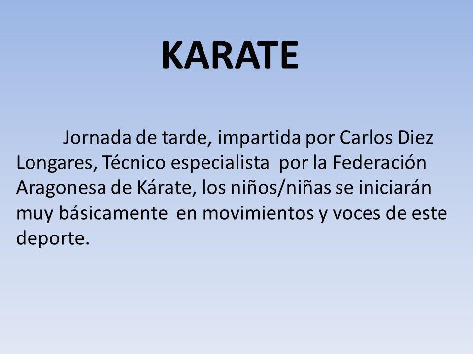 Jornada de tarde, impartida por Carlos Diez Longares, Técnico especialista por la Federación Aragonesa de Kárate, los niños/niñas se iniciarán muy bás