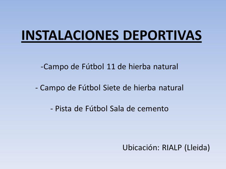 -Campo de Fútbol 11 de hierba natural - Campo de Fútbol Siete de hierba natural - Pista de Fútbol Sala de cemento INSTALACIONES DEPORTIVAS Ubicación: