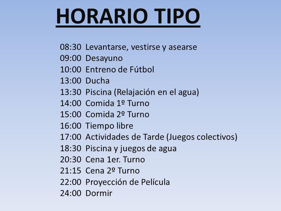 HORARIO TIPO 08:30 Levantarse, vestirse y asearse 09:00 Desayuno 10:00 Entreno de Fútbol 13:00 Ducha 13:30 Piscina (Relajación en el agua) 14:00 Comid