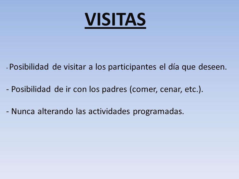 VISITAS - Posibilidad de visitar a los participantes el día que deseen. - Posibilidad de ir con los padres (comer, cenar, etc.). - Nunca alterando las