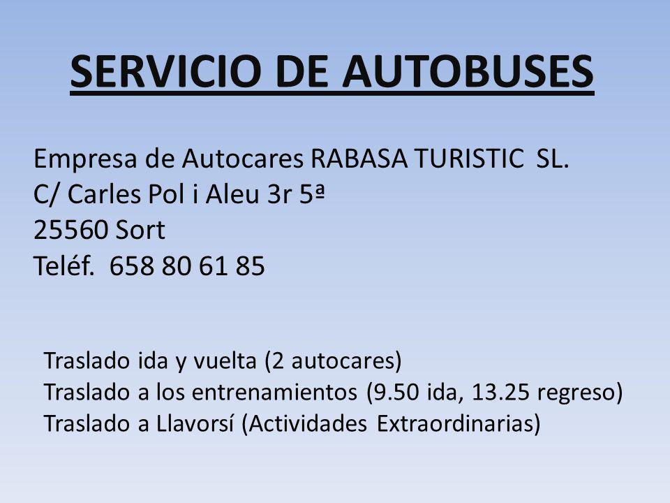 SERVICIO DE AUTOBUSES Empresa de Autocares RABASA TURISTIC SL. C/ Carles Pol i Aleu 3r 5ª 25560 Sort Teléf. 658 80 61 85 Traslado ida y vuelta (2 auto