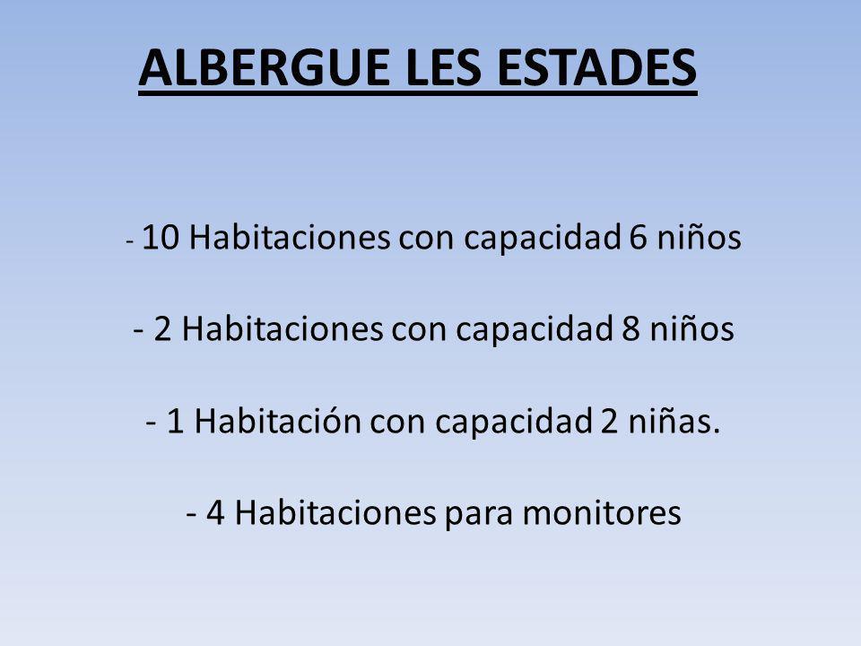 ALBERGUE LES ESTADES - 10 Habitaciones con capacidad 6 niños - 2 Habitaciones con capacidad 8 niños - 1 Habitación con capacidad 2 niñas. - 4 Habitaci