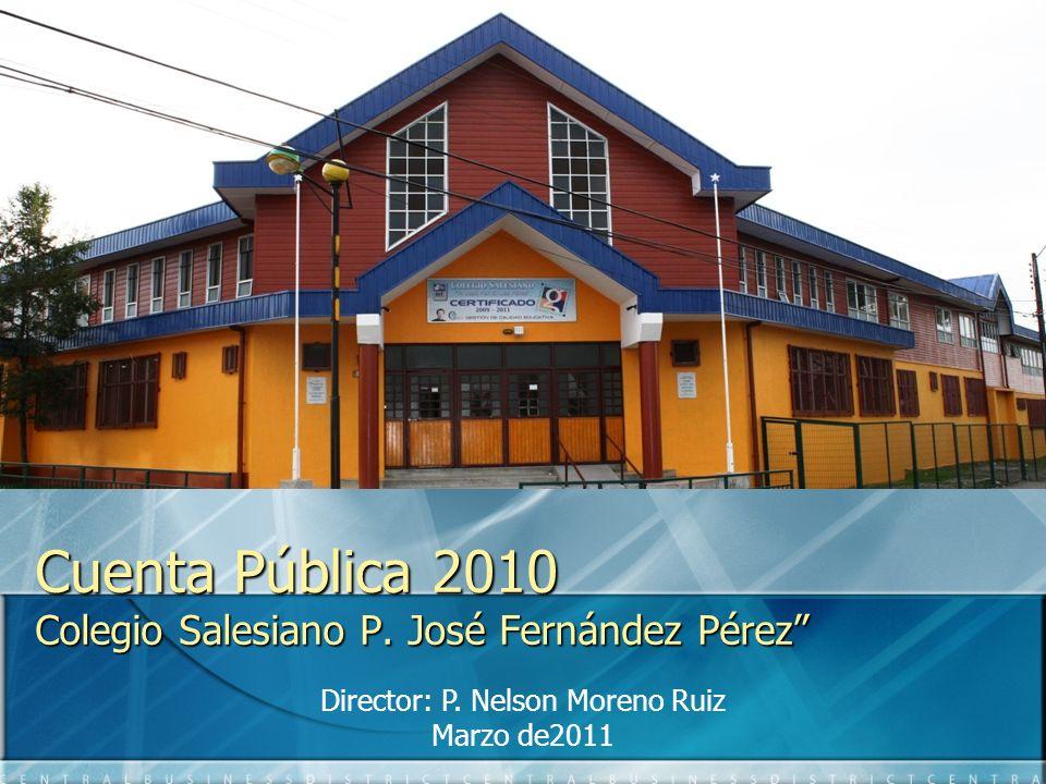 Cuenta Pública 2010 Colegio Salesiano P.José Fernández Pérez Director: P.