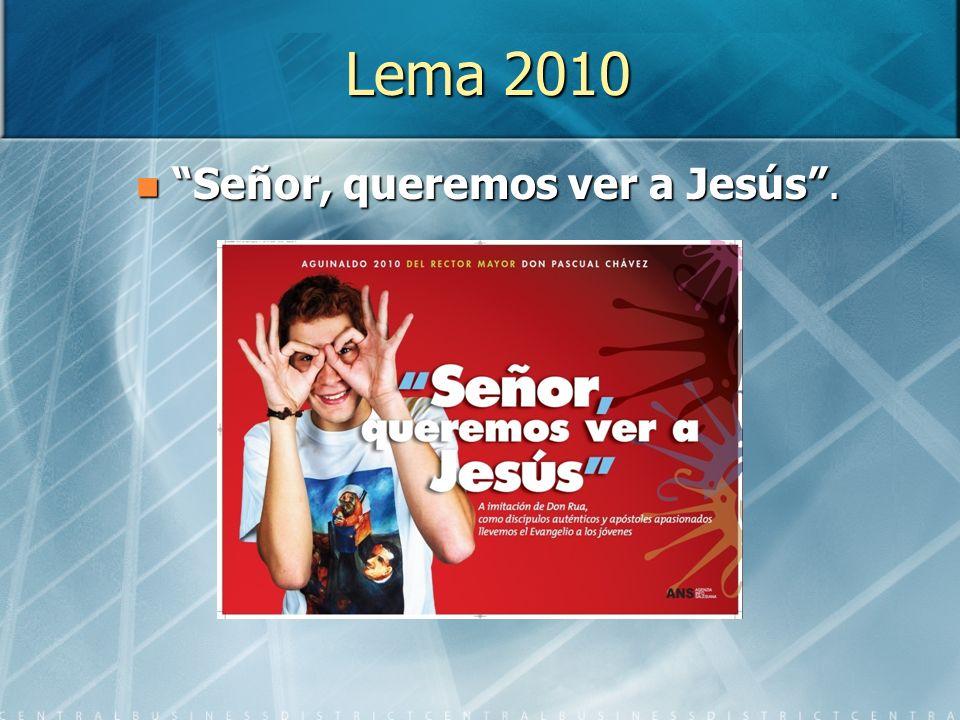 Lema 2010 Señor, queremos ver a Jesús. Señor, queremos ver a Jesús.